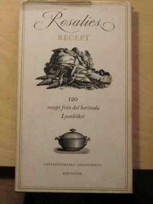 Rosalies recept. 120 recept från det berömda Lyonköket